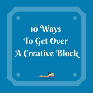 10 Ways To Get Over A Creative Block